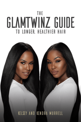 The GlamTwinz Guide to Longer, Healthier Hair - Kelsey Murrell & Kendra Murrell