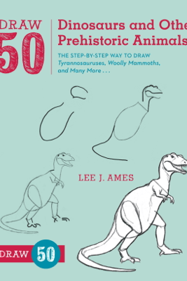 Draw 50 Dinosaurs and Other Prehistoric Animals - Lee J. Ames