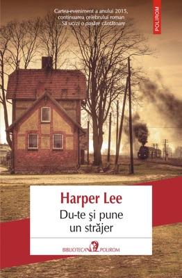 Du-te şi pune un străjer - Harper Lee pdf download