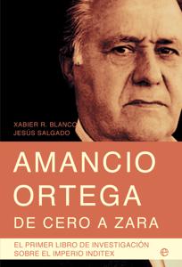 Amancio Ortega, de cero a Zara - Xabier R. Blanco & Jesús Salgado pdf download