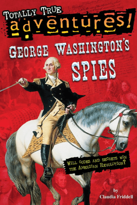 George Washington's Spies (Totally True Adventures) - Claudia Friddell