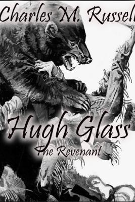 Hugh Glass: The Revenant - Charles M. Russell