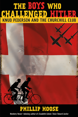 The Boys Who Challenged Hitler - Phillip Hoose