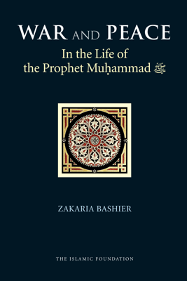 War and Peace in the Life of the Prophet Muhammad - Zakaria Bashier