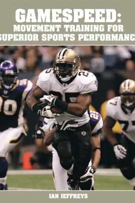 Gamespeed: Movement Training for Superior Sports Performance - Ian Jeffreys