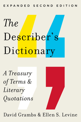 The Describer's Dictionary: A Treasury of Terms & Literary Quotations (Expanded Second Edition) - David Grambs & Ellen S. Levine