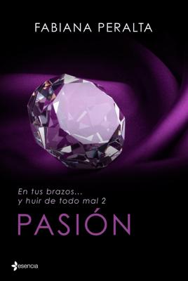 En tus brazos... y huir de todo mal, II. Pasión - Fabiana Peralta pdf download