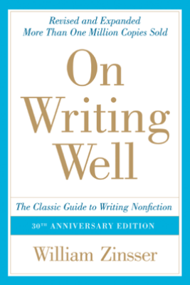 On Writing Well, 30th Anniversary Edition - William Zinsser