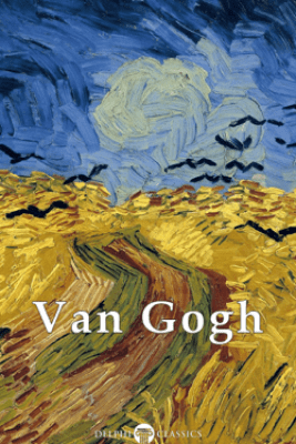 Delphi Complete Works of Vincent van Gogh - Vincent van Gogh