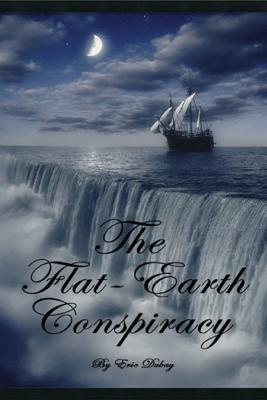 The Flat Earth Conspiracy - Eric Dubay