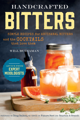 Handcrafted Bitters: Simple Recipes for Artisanal Bitters and the Cocktails that Love Them - Will Budiaman