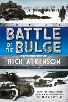 Battle of the Bulge [The Young Readers Adaptation] - Rick Atkinson