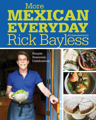 More Mexican Everyday: Simple, Seasonal, Celebratory - Rick Bayless pdf download