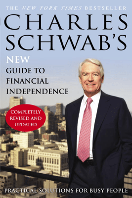 Charles Schwab's New Guide to Financial Independence Completely Revised and Upda ted - Charles Schwab