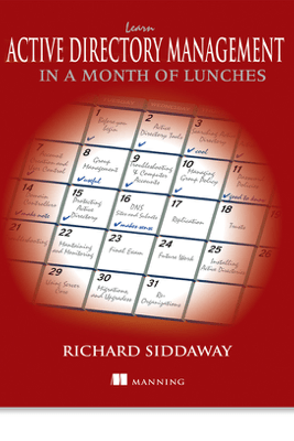 Learn Active Directory Management in a Month of Lunches - Richard Siddaway