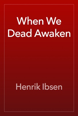 When We Dead Awaken - Henrik Ibsen pdf download