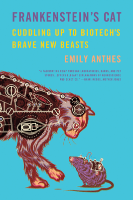 Frankenstein's Cat - Emily Anthes