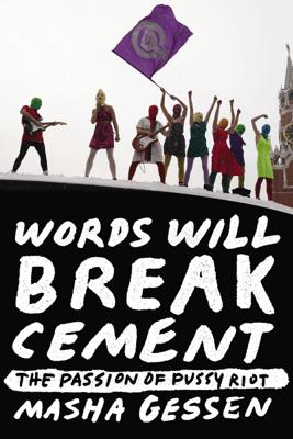 Words Will Break Cement - Masha Gessen