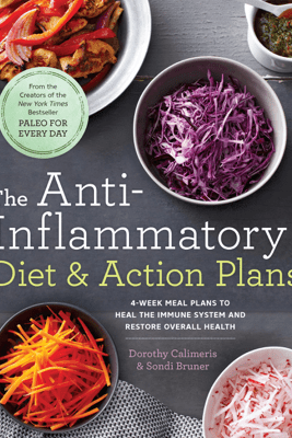 The Anti-Inflammatory Diet & Action Plans - Dorothy Calimeris & Sondi Bruner