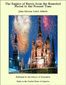 The Empire of Russia from the Remotest Period to the Present Time - John Stevens Cabot Abbott pdf download