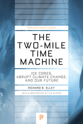 The Two-Mile Time Machine - Richard B. Alley