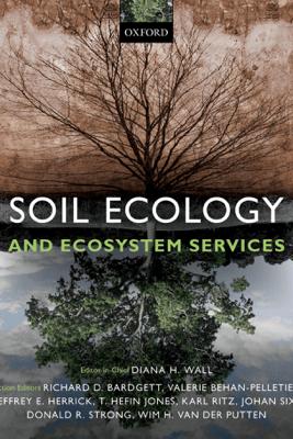 Soil Ecology and Ecosystem Services - Diana H. Wall, Richard D. Bardgett, Valerie Behan-Pelletier, Jeffrey E. Herrick, T. Hefin Jones, Karl Ritz, Johan Six, Donald R. Strong & Wim H. van der Putten