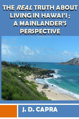 The Real Truth About Living in Hawaii; A Mainlander's Perspective - J.D. Capra