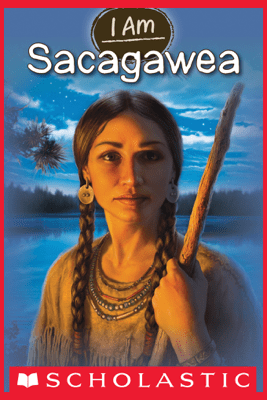 I Am #1: Sacagawea - Grace Norwich & Anthony Vanarsdale