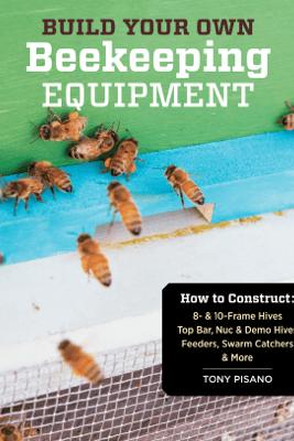 Build Your Own Beekeeping Equipment - Tony Pisano