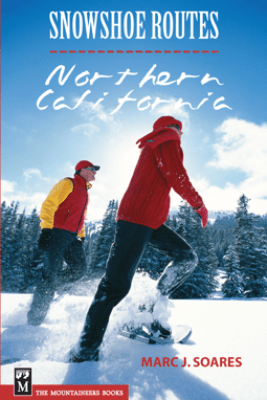 Snowshoe Routes: Northern California - Marc Soares