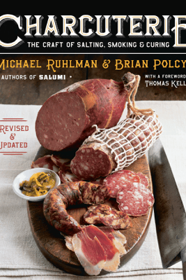 Charcuterie: The Craft of Salting, Smoking, and Curing (Revised and Updated) - Michael Ruhlman & Brian Polcyn
