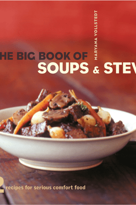 The Big Book of Soups and Stews - Maryana Volstedt