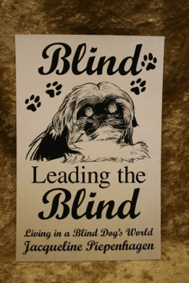 Blind Leading the Blind-Living in a Blind Dog's World - Jacqueline Piepenhagen