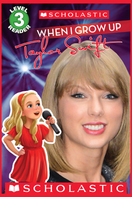 Scholastic Reader Level 3: When I Grow Up: Taylor Swift  - Lexi Ryals & Scholastic