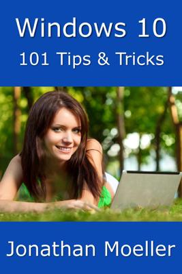 Windows 10: 101 Tips & Tricks - Jonathan Moeller