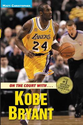 On the Court with ... Kobe Bryant - Matt Christopher
