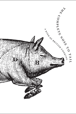 The Complete Nose to Tail - Fergus Henderson