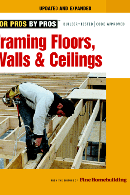 Framing Floors, Walls, and Ceilings - Editors of Fine Homebuilding