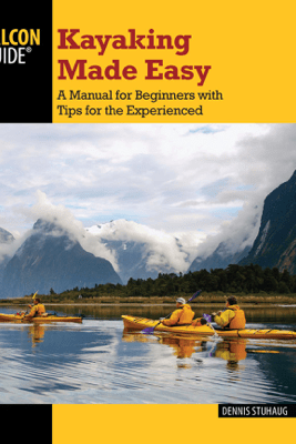 Kayaking Made Easy - Dennis Stuhaug