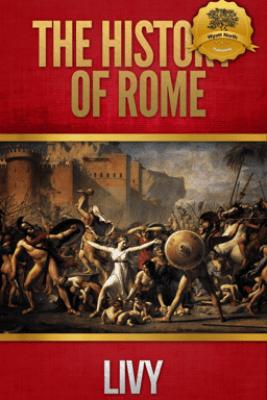 The History of Rome: All Books - Livy & Wyatt North