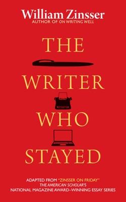 The Writer Who Stayed - William Zinsser pdf download