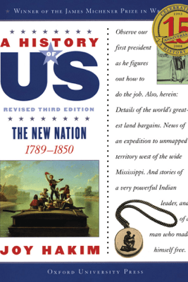 A History of US: The New Nation: 1789-1850 A History of US Book Four - Joy Hakim