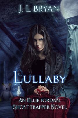 Lullaby (Ellie Jordan, Ghost Trapper Book 7) - JL Bryan