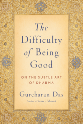 The Difficulty of Being Good - Gurcharan Das