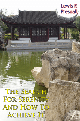 The Search For Serenity And How To Achieve It - Lewis F. Presnell