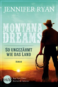 Montana Dreams - So ungezähmt wie das Land - Jennifer Ryan pdf download