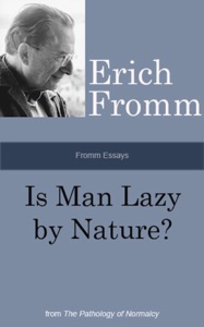 Fromm Essays: Is Man Lazy by Nature? - Erich Fromm pdf download