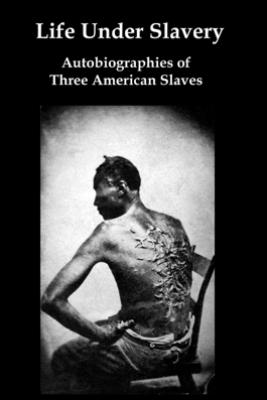 Life Under Slavery: Autobiographies of Three American Slaves - Lenny Flank