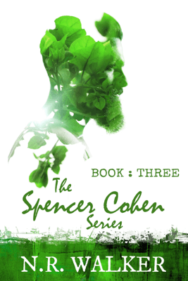 The Spencer Cohen Series, Book Three - N.R. Walker