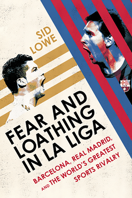 Fear and Loathing in La Liga - Sid Lowe